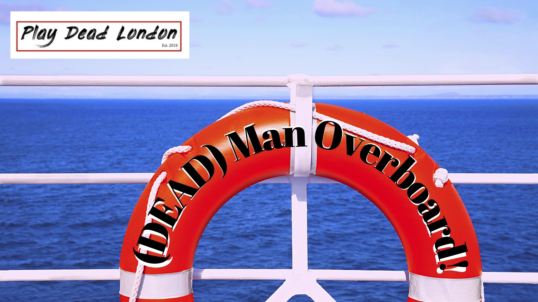 DEAD Man Overboard