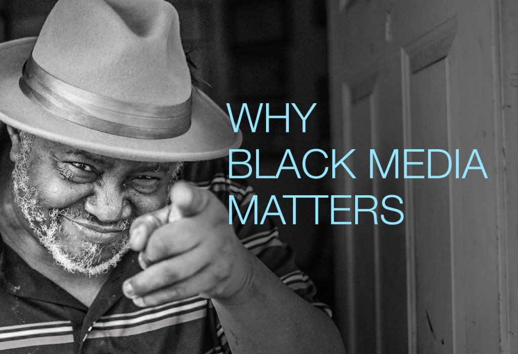 Why Black Media Matters